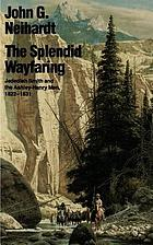 The splendid wayfaring : the story of the exploits and adventures of Jedediah Smith and his comrades, the Ashley-Henry men, discoverers and explorers of the great central route from the Missouri river to the Pacific ocean, 1822-1831