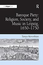 Baroque piety : religion, society, and music in Leipzig, 1650-1750