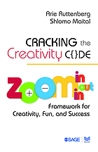 Cracking the Creativity Code : Zoom in/Zoom out/Zoom in Framework for Creativity, Fun, and Success.