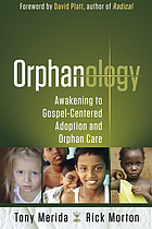Orphanology : awakening to Gospel-centered adoption and orphan care