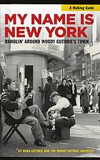 My name is New York : ramblin' around Woody Guthrie's town