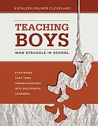 Teaching boys who struggle in school : strategies that turn underachievers into successful learners