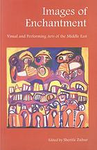 Images of enchantment : visual and performing arts of the Middle East