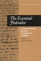 The essential Federalist : a new reading of the Federalist papers