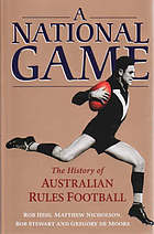 A national game : the history of Australian rules football