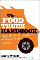 The food truck handbook : start, grow, and succeed in the mobile food business