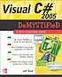 Visual C♯ 2005 demystified by  Jeffrey A Kent