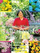 Jane Fearnley-Whittingstall's gardening made easy : a step-by-step guide to planning, preparing, planting, maintaining and enjoying your garden.