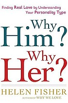 Why him? why her? : finding real love by understanding your personality type