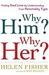 Why him? why her? : finding real love by understanding... by  Helen E Fisher