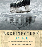 Architecture on ice : a history of the hockey arena