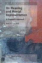 On meaning and mental representation : a pragmatic approach