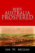 Why Australia prospered : the shifting sources of economic growth