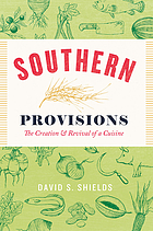 Southern provisions : the creation and revival of a cuisine