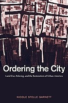 Ordering the city : land use, policing, and the restoration of urban America