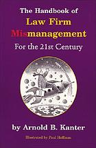 The handbook of law firm mismanagement : for the twenty-first century