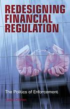 Redesigning financial regulation : the politics of enforcement