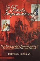 The first impeachment : the constitution's framers and the case of Senator William Blount