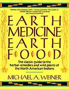 Earth medicine--earth food : plant remedies, drugs, and natural foods of the North American Indians