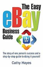 The easy eBay business guide : the step-by-step guide to get you up and earning