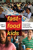 Fast food kids : French fries, lunch lines, and social ties