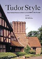 Tudor style : Tudor revival houses in America from 1890 to the present