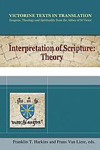 Interpretation of scripture : theory : a selection of works of Hugh, Andrew, Richard and Godfrey of St Victor, and of Robert Melun