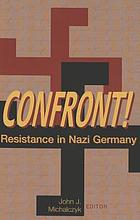 Confront! : resistance in Nazi Germany
