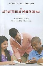 The active/ethical professional : a framework for responsible educators