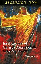 Ascension now : implications of Christ's Ascension for today's church
