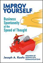 Improv yourself : business spontaneity at the speed of thought