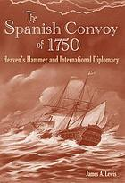 The Spanish convoy of 1750 : heaven's hammer and international diplomacy
