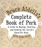 Bruce Aidells's complete book of pork : a guide to buying, storing, and cooking the world's favorite meat