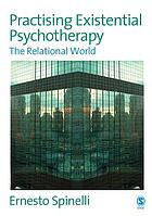 Practising existential psychotherapy : the relational world