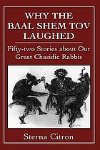 Why the Baal Shem Tov laughed : fifty-two stories about our great Chasidic rabbis