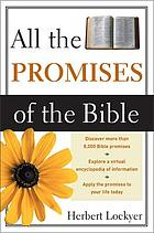All the promises of the Bible; a unique compilation and exposition of Divine promises in Scripture,