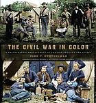 The Civil War in color : a photographic reenactment of the War between the States
