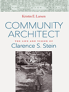 Community architect : the life and vision of Clarence S. Stein