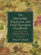 The internship, practicum, and field placement handbook : a guide for the helping professions