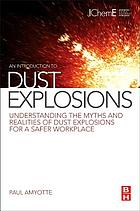 An introduction to dust explosions : understanding the myths and realities of dust explosions for a safer workplace