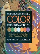 The designer's guide to color combinations : 500+ historic and modern color formulas in CMYK