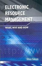Electronic resource management : what, why and how