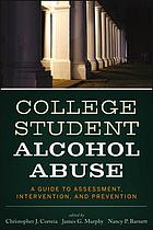 College student alcohol abuse : a guide to assessment, intervention, and prevention