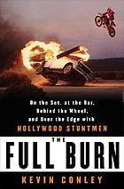 The full burn : on the set, at the bar, behind the wheel, and over the edge with Hollywood stuntmen