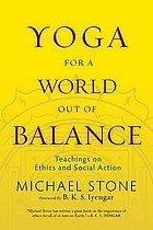 Yoga for a world out of balance - teachings on ethics and social action.