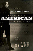 Johnny Cash and the great American contradiction : Christianity and the battle for the soul of a nation