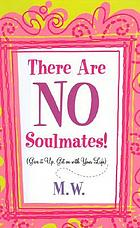There are no soulmates! : give it up, get on with your life