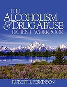 The alcoholism & drug abuse patient workbook