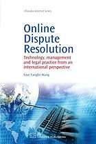 Online dispute resolution : technology, management and legal practice from an international perspective
