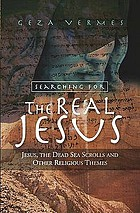 Searching for the real Jesus : Jesus, the Dead Sea scrolls and other religious themes